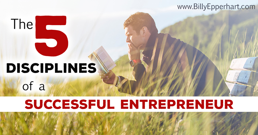 5 Disciplines of a Successful Entrepreneur | BillyEpperhart.com