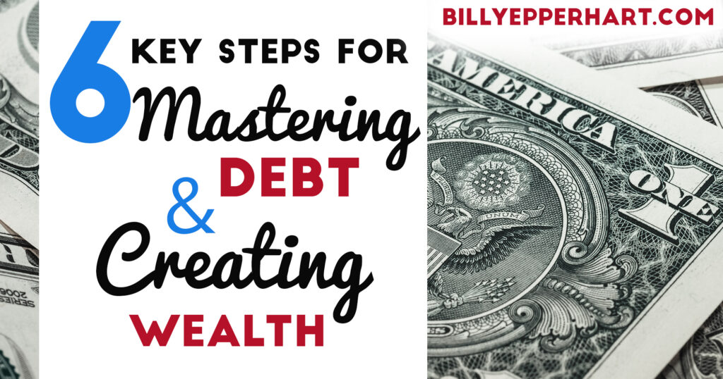 Here are six key steps for mastering debt & creating wealth!